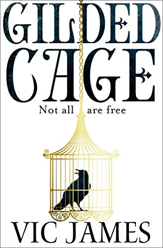 Gilded Cage (The Dark Gifts Trilogy Book 1) by [James, Vic]