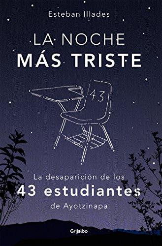La noche más triste: La desaparición de los 43 estudiantes de Ayotzinapa por Esteban Illades