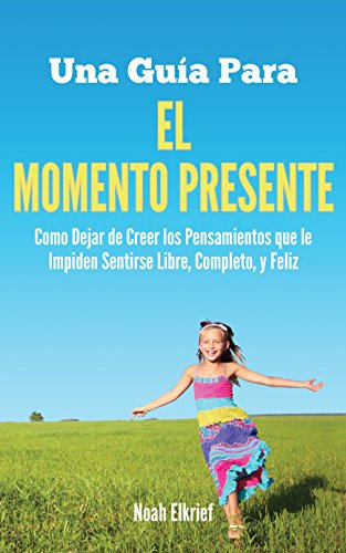 Una Guía para El Momento Presente por Noah Elkrief