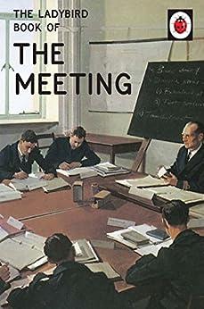 The Ladybird Book of the Meeting (Ladybirds for Grown-Ups) by [Hazeley, Jason, Morris, Joel]