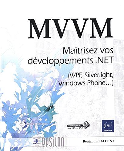 MVVM - Maîtrisez vos développements .NET (WPF, Silverlight, Windows Phone.) par Benjamin LAFFONT