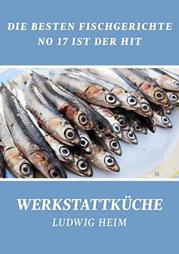 Buchseite und Rezensionen zu 'Die besten Fischgerichte - No 17 ist der Hit: Werkstattküche' von Ludwig Heim