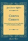 Corpus Christi: Drama Lírico en un Acto, Dividido en Tres Cuadros, en Prosa (Classic Reprint)