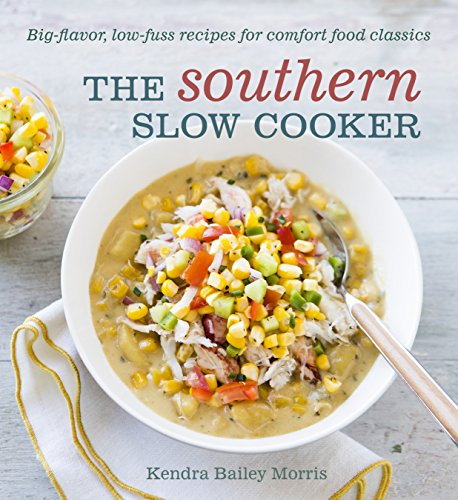 The Southern Slow Cooker: Big-Flavor, Low-Fuss Recipes for Comfort Food Classics: A Cookbook (Crock Pot-slow Cooker Classic)