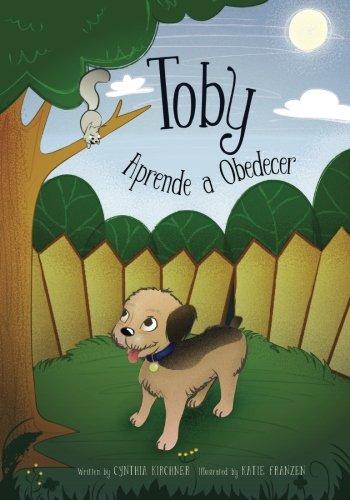 Toby Apprende a Obedecer: Es mejor obedecer par Cynthia Kirchner