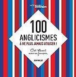 100 anglicismes à ne plus jamais utiliser ! : C'est tellement mieux en français