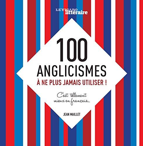 100 anglicismes à ne plus jamais utiliser! C'est tellement mieux en français