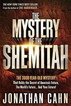 The Mystery of the Shemitah: The 3,000-Year-Old Mystery That Holds the Secret of America's Future, the World's Future, and Your Future! von [Cahn, Jonathan]