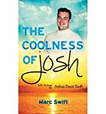 [ THE COOLNESS OF JOSH ] Swift, Marc (AUTHOR ) Sep-08-2013 Hardcover