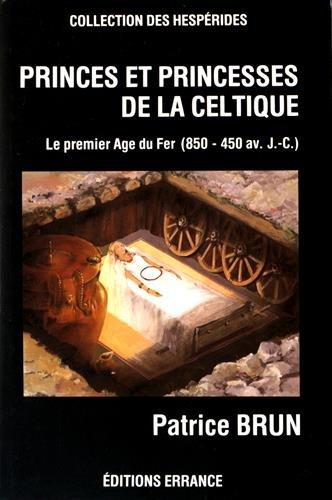 Princes et princesses de la celtique. Le Premier âge du fer en Europe, 850-450 av. J.-C.