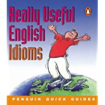Penguin Quick Guides: Really Useful English Idioms by Adrian-Vallance D'Arcy (2001-05-08)