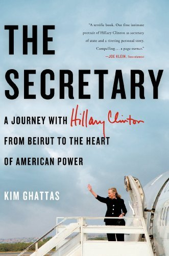 The Secretary: A Journey with Hillary Clinton from Beirut to the Heart of American Power: A Journey with Hillary Clinton to the New Frontiers of American Power by Kim Ghattas (2013-03-13)