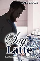 Soy Latte: Volume 2 (A Real Answers Investigations Mystery) by Aria Grace (2015-08-27)