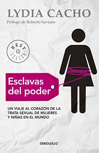 Esclavas del poder: Un viaje al corazón de la trata sexual de mujeres y niñas en el mundo por Lydia Cacho