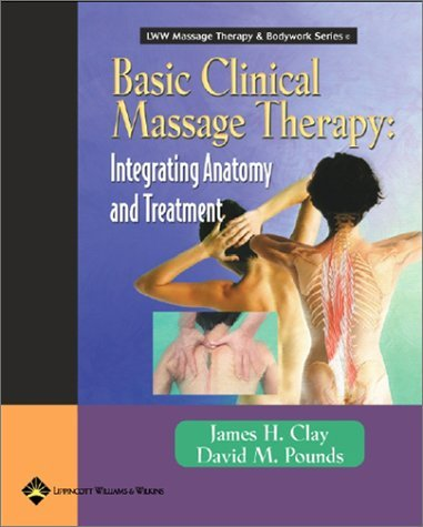 Basic Clinical Massage Therapy: Integrating Anatomy and Treatment (LWW Massage Therapy & Bodywork Series) by James H. Clay MMH NCTMB (2003-07-30) - Massage Clinical Therapy Basic