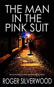THE MAN IN THE PINK SUIT an enthralling crime mystery full of twists (Yorkshire Murder Mysteries Book 3) (English Edition) van [SILVERWOOD, ROGER]