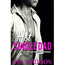 Hot Single Dad: A Steamy Older Man Younger Woman Romance (English Edition)