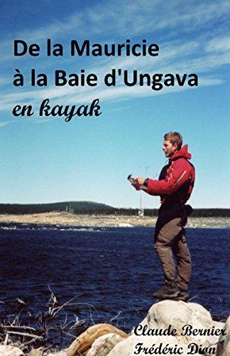 De la Mauricie à la Baie d'Ungava en kayak par Claude Bernier