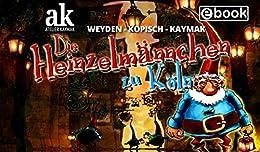Die Heinzelmännchen zu Köln von [Kaymak, Nuesret, Kopisch, August, Weyden, Ernst]