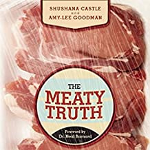The Meaty Truth: Why Our Food Is Destroying Our Health and Environment - and Who Is Responsible