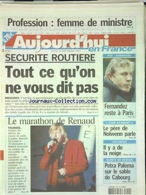 AUJOURD'HUI EN FRANCE [No 471] du 19/12/2002 - PROFESSION - FEMME DE MINISTRE - SECURITE ROUTIERE - TOUT CE QU'ON NE VOUS DIT PAS - LE MARATHON DE RENAUD - STAR ACADEMY - LE PERE DE NOLWENN PARLE - LES SPORTS - FOOT - FERNANDEZ par Collectif