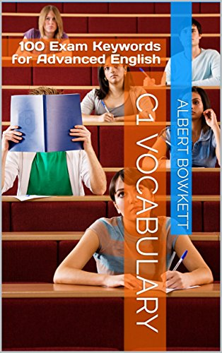 C1 Vocabulary: 100 Exam Keywords: Advanced English (English Edition) por Albert Bowkett