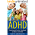 ADHD: Parenting and Teacher's Handbook to Children with ADHD (Child Development and Education, Raising Children, Attention Deficit Disorder, Attention Deficit Hyperactivity Disorder)