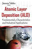 Atomic Layer Deposition (ALD): Fundamentals, Characteristics & Industrial Applications (Chemical Engineering Methods and Technology)