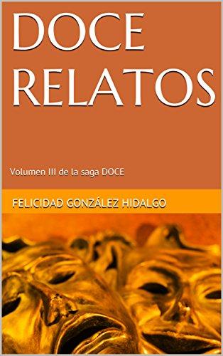 DOCE RELATOS: Volumen III de la saga DOCE por Felicidad González Hidalgo