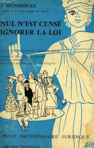 NUL N'EST CENSE IGNORER LA LOI, PETIT DICTIONNAIRE JURIDIQUE par BROMBERGER JACQUELINE
