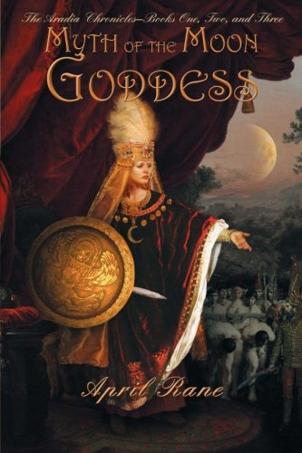 Myth of the Moon Goddess: The Aradia Chronicles-Books One, Two, and Three