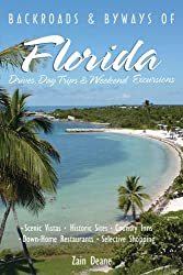 Backroads and Byways of Florida: Scenic Vistas, Historic Sites, Country Inns, Down-home Restaurants, Selective Shopping (Backroads & Byways of Florida: Drives, Day Trips & Weekend Excursions)