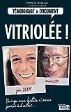 Vitriolée !: Brûlée à l'acide, une victime raconte son enfer (Témoignages & Documents)
