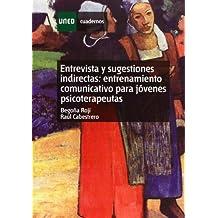 Entrevista y Sugestiones Indirectas: Entrenamiento Comunicativo Para Jóvenes Psicoterapeutas (CUADERNOS UNED)