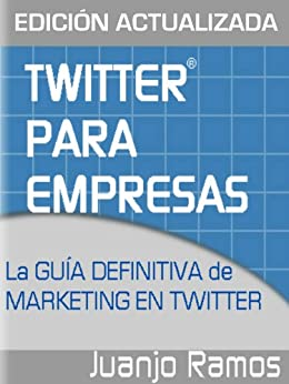 Twitter para Empresas: La guía definitiva de marketing en Twitter de [Ramos, Juanjo]