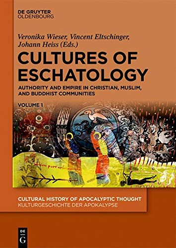 Cultures of Eschatology: Authority and Empire in Christian, Muslim, and Buddhist Communities (Cultural History of Apocalyptic Thought / Kulturgeschichte der Apokalypse, Band 3)