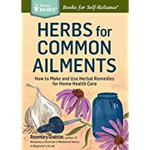 Herbs for Common Ailments: How to Make and Use Herbal Remedies for Home Health Care. A Storey BASICS® Title (English Edition)