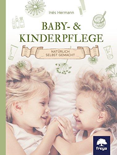 Baby- & Kinderpflege: Natürlich selbst gemacht -