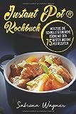 Instant Pot® Kochbuch: Meistere die schnelle & einfache Küche mit den 75 besten Instant Pot Rezepten
