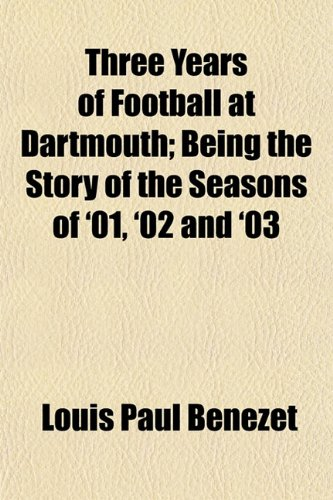 Three Years of Football at Dartmouth; Being the Story of the Seasons of '01, '02 and '03