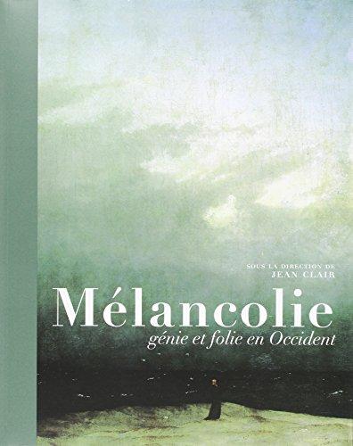 Mélancolie : Génie et folie en Occident par Jean Clair, Philippe Comar, Guillaume Faroult, Stéphane Guégan, Collectif