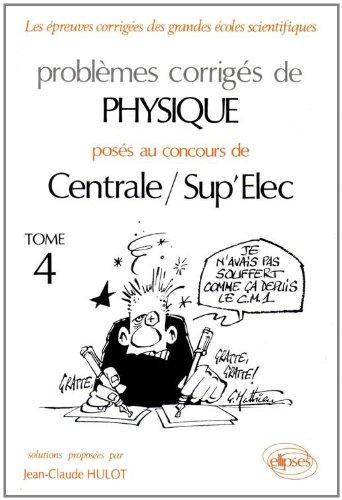 Problèmes corrigés de physique: Options M, P', MP' : posés aux concours de Centrale-Supélec