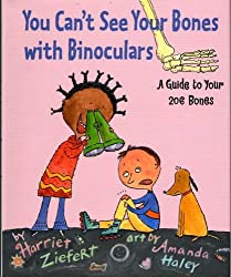 You Can't See Your Bones with Binoculars: A Guide to Your 206 Bones by Harriet Ziefert (2003-09-02)