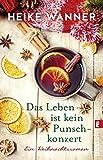 Das Leben ist kein Punschkonzert: Ein Weihnachtsroman
