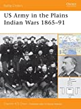 US Army in the Plains Indian Wars 1865–1891 (Battle Orders)