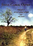 Small Avalanches and Other Stories by Joyce Carol Oates (2003-03-18)