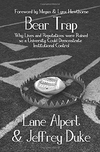 Bear Trap: Why Lives and Reputations Were Ruined so a University Could Demonstrate Institutional Control Baylor University Bears