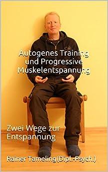 Autogenes Training und Progressive Muskelentspannung: Zwei Wege zur Entspannung