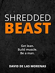 Shredded Beast: Get lean. Build muscle. Be a man. (English Edition)