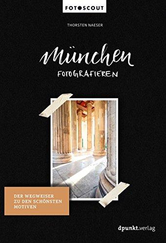 München fotografieren: Der Wegweiser zu den schönsten Motiven (Fotoscout - Der Reiseführer für Fotografen)